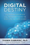 Portada de DIGITAL DESTINY: HOW THE NEW AGE OF DATA WILL TRANSFORM THE WAY WE WORK, LIVE, AND COMMUNICATE BY DUBRAVAC, SHAWN (2015) HARDCOVER