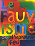 Portada de LE FAUVISME OU L'EPREUVE DU FEU: ERUPTION DE LA MODERNITE EN EUROPE (FRENCH EDITION) BY MUS??E D'ART MODERNE DE LA VILLE DE PARIS (1999-10-31)
