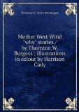 """Portada de MOTHER WEST WIND """"WHY"""" STORIES / BY THORNTON W. BURGESS ; ILLUSTRATIONS IN COLOUR BY HARRISON CADY"""