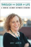 Portada de THROUGH THE DOOR OF LIFE: A JEWISH JOURNEY BETWEEN GENDERS (LIVING OUT: GAY AND LESBIAN AUTOBIOG) 1ST (FIRST) EDITION BY LADIN, JOY PUBLISHED BY UNIVERSITY OF WISCONSIN PRESS (2012)