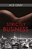 Portada de STRICTLY BUSINESS (MIXING BUSINESS WITH PLEASURE SERIES) BY ACE GRAY (2016-02-25)