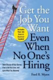 Portada de GET THE JOB YOU WANT, EVEN WHEN NO ONE'S HIRING: TAKE CHARGE OF YOUR CAREER, FIND A JOB YOU LOVE, AND EARN WHAT YOU DESERVE 1ST (FIRST) EDITION BY MYERS, FORD R. PUBLISHED BY WILEY (2009)