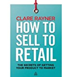 Portada de [(HOW TO SELL TO RETAIL: THE SECRETS OF GETTING YOUR PRODUCT TO MARKET)] [ BY (AUTHOR) CLARE RAYNER ] [MARCH, 2013]