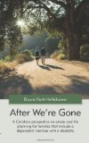 Portada de AFTER WE'RE GONE: A CHRISTIAN PERSPECTIVE ON ESTATE AND LIFE PLANNNING FOR FAMILIES THAT INCLUDE A DEPENDENT MEMBER WITH A DISABILITY BY DUANE RUTH-HEFFELBOWER (2011) PAPERBACK