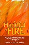 Portada de A HANDFUL OF FIRE: PRAYING CONTEMPLATIVELY WITH SCRIPTURE (MORE RESOURCES TO ENRICH YOUR LENTEN JOURNEY) BY CAROLE MARIE KELLY (5-MAR-2001) PAPERBACK
