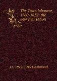 Portada de THE TOWN LABOURER, 1760-1832: THE NEW CIVILISATION