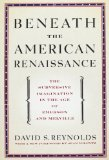 Portada de BENEATH THE AMERICAN RENAISSANCE: THE SUBVERSIVE IMAGINATION IN THE AGE OF EMERSON AND MELVILLE BY REYNOLDS, DAVID S. (2011) PAPERBACK