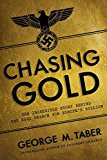 Portada de CHASING GOLD: THE INCREDIBLE STORY OF HOW THE NAZIS STOLE EUROPE'S BULLION BY GEORGE M. TABER (2014-12-15)