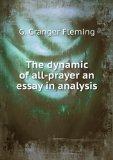 Portada de THE DYNAMIC OF ALL-PRAYER AN ESSAY IN ANALYSIS
