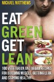 Portada de EAT GREEN GET LEAN: 100 VEGETARIAN AND VEGAN RECIPES FOR BUILDING MUSCLE, GETTING LEAN AND STAYING HEALTHY BY MICHAEL MATTHEWS (1-SEP-2013) PAPERBACK