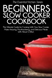 Portada de BEGINNERS SLOW COOKER COOKBOOK: THE ULTIMATE GUIDE FOR COOKING WITH YOUR SLOW COOKER. MAKE AMAZING, MOUTHWATERING, AND DELICIOUS MEALS WITH ALMOST 0 EFFORT: VOLUME 21 (ESSENTIAL KITCHEN SERIES) BY SARAH SOPHIA (2014-11-18)