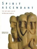 Portada de SPIRIT ASCENDANT: THE ART AND LIFE OF PATROCINO BARELA BY EDWARD GONZALES, DAVID L. WITT (2008) HARDCOVER