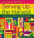 Portada de SERVING UP THE HARVEST: CELEBRATING THE GOODNESS OF FRESH VEGETABLES BY ANDREA CHESMAN (30-APR-2007) PAPERBACK
