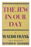 Portada de THE JEW IN OUR DAY ; BY WALDO FRANK ; WITH AN INTRODUCTION BY REINHOLD NIEBUHR