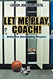 Portada de [LET ME PLAY, COACH!: DRILLS FOR DEVELOPING PLAYERS] (BY: COACH JO DA COSTA) [PUBLISHED: DECEMBER, 2011]