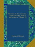 Portada de HISTORIA DE LAS CREENCIAS : SUPERSTICIONES, USOS Y COSTUMBRES VOLUME 03
