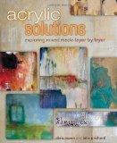 Portada de ACRYLIC SOLUTIONS: EXPLORING MIXED MEDIA LAYER BY LAYER BY CHRIS COZEN & JULIE PRICHARD SPI EDITION (2013)