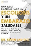 Portada de UNA GUIA ESENCIAL PARA LA ESCOLIOSIS Y UN EMBARAZO SALUDABLE (SEGUNDA EDICIŠ®N): MES A MES, TODO LO QUE NECESITA SABER SOBRE EL CUIDADO DE SU ESPINA DORSAL Y SU BEBE (SPANISH EDITION) BY LAU, KEVIN (2013) PAPERBACK