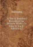 Portada de XI YOU JI: BUDDHIST RECORDS OF THE WESTERN WORLD: DA TANG XI YOU JI. BOOKS 6-12