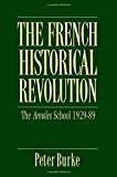 Portada de THE FRENCH HISTORICAL REVOLUTION: THE ANNALES SCHOOL, 1929-89: ANNALES SCHOOL, 1929-1989 (KEY CONTEMPORARY THINKERS) BY PETER BURKE (1990-11-22)