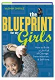 Portada de THE BLUEPRINT FOR MY GIRLS: HOW TO BUILD A LIFE FULL OF COURAGE, DETERMINATION, & SELF-LOVE BY YASMIN SHIRAZ (2004-08-01)
