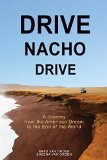 Portada de DRIVE NACHO DRIVE: A JOURNEY FROM THE AMERICAN DREAM TO THE END OF THE WORLD BY BRAD VAN ORDEN (1-AUG-2013) PAPERBACK