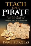 Portada de TEACH LIKE A PIRATE: INCREASE STUDENT ENGAGEMENT, BOOST YOUR CREATIVITY, AND TRANSFORM YOUR LIFE AS AN EDUCATOR BY BURGESS, DAVE (2012) PAPERBACK
