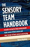 Portada de THE SENSORY TEAM HANDBOOK: A HANDS-ON TOOL TO HELP YOUNG PEOPLE MAKE SENSE OF THEIR SENSES AND TAKE CHARGE OF THEIR SENSORY PROCESSING BY NANCY MUCKLOW (2009-06-01)