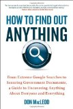 Portada de HOW TO FIND OUT ANYTHING: FROM EXTREME GOOGLE SEARCHES TO SCOURING GOVERNMENT DOCUMENTS, A GUIDE TO UNCOVERING ANYTHING ABOUT EVERYONE AND EVERYTHING BY DON MACLEOD (7-AUG-2012) PAPERBACK