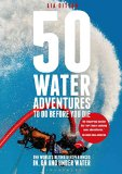 Portada de [50 WATER ADVENTURES TO DO BEFORE YOU DIE: THE WORLD'S ULTIMATE EXPERIENCES IN, ON AND UNDER WATER] (BY: LIA DITTON) [PUBLISHED: MARCH, 2015]