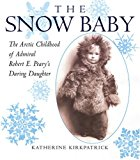 Portada de THE SNOW BABY: THE ARCTIC CHILDHOOD OF ADMIRAL ROBERT E. PEARY'S DARING DAUGHTER BY KATHERINE KIRKPATRICK (2007-02-28)