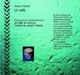 Portada de UN CAFÉ: CONCURSO POR 2DO ANIVERSARIO DEL TALLER DE ESCRITURA CREATIVA DE JOAQUÍN PEREIRA