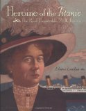 Portada de HEROINE OF THE TITANIC: THE REAL UNSINKABLE MOLLY BROWN BY LANDAU, ELAINE (2001) HARDCOVER