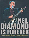 Portada de NEIL DIAMOND IS FOREVER: THE ILLUSTRATED STORY OF THE MAN AND HIS MUSIC BY JON BREAM (2009-10-02)