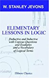 Portada de ELEMENTARY LESSONS IN LOGIC: DEDUCTIVE AND INDUCTIVE: WITH COPIOUS QUESTIONS AND EXAMPLES, AND A VOCABULARY OF LOGICAL TERMS BY STANLEY W. JEVONS (17-AUG-2000) PAPERBACK