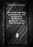 Portada de THE YOUTH'S SPELLING, PRONOUNCING, AND EXPLANATORY THEOLOGICAL DICTIONARY OF THE NEW TESTAMENT .