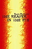 Portada de [(THE REAPER IN THE RYE)] [BY (AUTHOR) RUSTY MARKLAND] PUBLISHED ON (AUGUST, 2006)