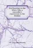 Portada de BIRD HUNTING ON THE WHITE NILE; A NATURALIST'S EXPERIENCES IN THE SOUDAN