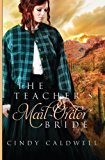 Portada de THE TEACHER'S MAIL ORDER BRIDE: A SWEET WESTERN HISTORICAL ROMANCE (WILD WEST FRONTIER BRIDES) BY CINDY CALDWELL (2015-10-26)