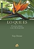 Portada de LO QUE ES: EL SECRETO ABIERTO A UNA VIDA DESPERTADA (ADVAITA) (SPANISH EDITION) BY TONY PARSONS (2004-06-01)