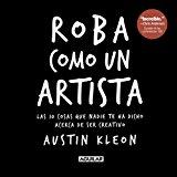 Portada de ROBA COMO UN ARTISTA (SPANISH EDITION) BY AUSTIN AUSTIN KLEON (2012-10-01)