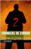 Portada de CRONICAS DE CIUDAD 2: HISTORIAS DE INTRIGA Y CRIMEN