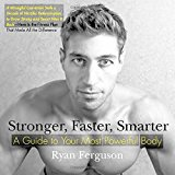 Portada de STRONGER, FASTER, SMARTER: A GUIDE TO YOUR MOST POWERFUL BODY BY RYAN FERGUSON (2015-01-02)