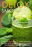 Portada de DETOX SMOOTHIES: DELICIOUS 'NUTRIENT-RICH' DETOX SMOOTHIE RECIPES FOR WEIGHT LOSS, HEALTH & VITALITY (ANTIOXIDANT SMOOTHIE RECIPE) BY MARTHA STONE (2014-04-09)