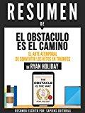 """Portada de RESUMEN DE """"EL OBSTACULO ES EL CAMINO: EL ARTE ATEMPORAL DE CONVERTIR LOS RETOS EN TRIUNFOS - DE RYAN HOLIDAY"""""""