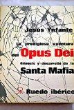 Portada de LA PRODIGIOSA AVENTURA DEL OPUS DEI: GÉNESIS Y DESARROLLO DE LA SANTA MAFIA