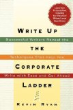 Portada de WRITE UP THE CORPORATE LADDER: SUCCESSFUL WRITERS REVEAL THE TECHNIQUES THAT HELP YOU WRITE WITH EASE AND GET AHEAD BY RYAN, KEVIN PUBLISHED BY AMACOM/AMERICAN MANAGEMENT ASSOCIATION (2006)
