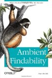 Portada de AMBIENT FINDABILITY: WHAT WE FIND CHANGES WHO WE BECOME BY PETER MORVILLE (6-OCT-2005) PAPERBACK