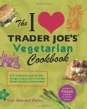Portada de THE I LOVE TRADER JOE'S VEGETARIAN COOKBOOK: 150 DELICIOUS AND HEALTHY RECIPES USING FOODS FROM THE WORLD'S GREATEST GROCERY STORE BY HOLECHEK PETERS, KRIS (11/6/2012)