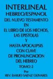 Portada de INTERLINEAL HEBREO/ESPANOL DEL NUEVO TESTAMENTO EN EL LIBRO DE LOS HECHOS, LAS EPISTOLAS Y HASTA APOCALIPSIS CON CLAVE DE PRONUNCIACION DEL HEBREO: TOMO 2 (HEBREW EDITION) BY REV. EMILIO SAENZ OLIVARES (2006-07-26)